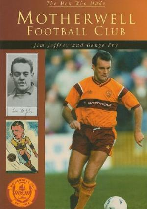 The Men Who Made Motherwell Football Club