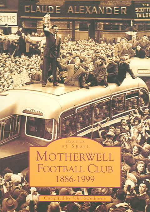 Images of Sport - Motherwell Football Club 1886 - 1999